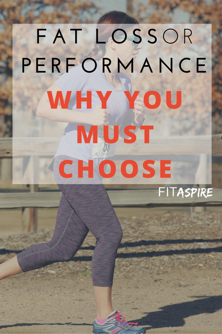 Fat Loss OR Performance – Why You Must Choose!
